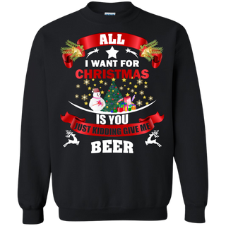Teefavory All i want for christmas is you Just kidding give me Beer shirt - Xmas  Sweatshirt - Xmas  Sweatshirt