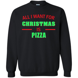 Teefavory All i want for christmas is Pizza shirt - Xmas  Sweatshirt - Xmas  Sweatshirt