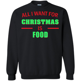 Teefavory All i want for christmas is Food shirt - Xmas  Sweatshirt - Xmas  Sweatshirt