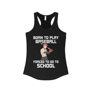 Teefavory BORN TO PLAY BASEBALL  FORCED TO GO TO SCHOOL shirt - Tank top for woman