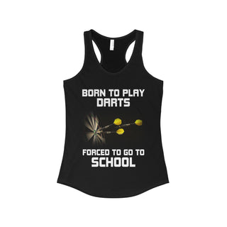 Teefavory BORN TO PLAY DARTS FORCED TO GO TO SCHOOL shirt - Tank top for woman