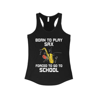 Teefavory BORN TO PLAY SAX  FORCED TO GO TO SCHOOL shirt - Tank top for woman