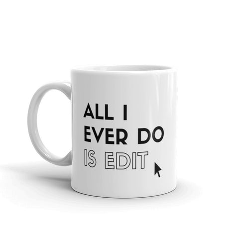 Wedding Photographer Mug, Photographer Mug, All I Ever Do is Edit
