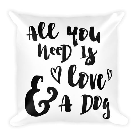 """All You Need is Love And A Dog"" Pillow"