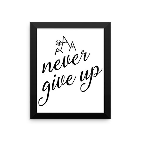 """Never Give Up"" Framed Print"