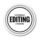 Wedding Photographer Sticker, Photographer Sticker, I'm Probably Editing a Wedding