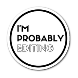 Wedding Photographer Sticker, Photographer Sticker, I'm Probably Editing