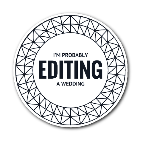 I'm Probably Editing A Wedding Vinyl Geo Sticker