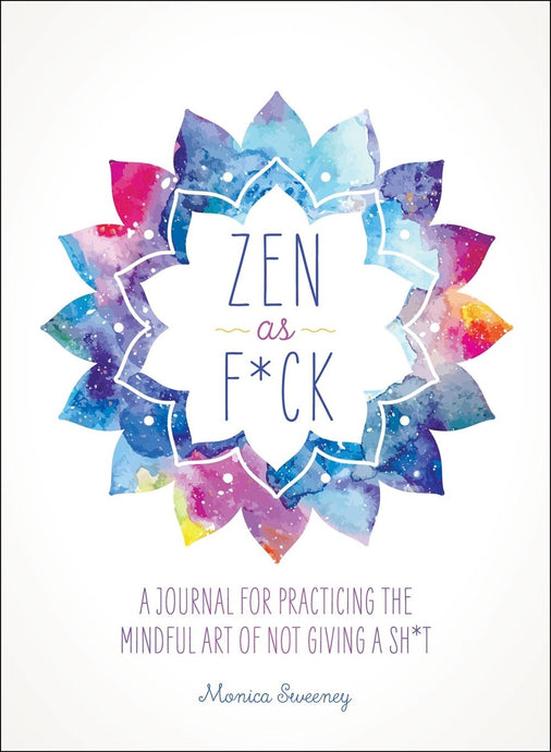 Zen as F*ck: A Journal for Practicing the Mindful Art of Not Giving a Sh*t (Zen as F*ck Journals) - MINDFUL ZEBRA