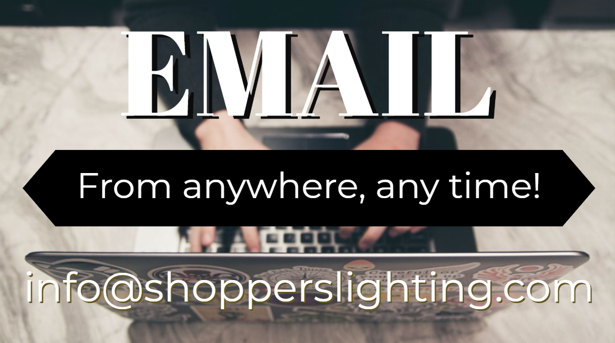 email us any time you'd like at info@shopperslighting.com