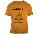 Welcome To Washington, D.C. Now Go Home!!! Orange T-Shirt - Jack and Lu