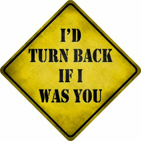 Id Turn Back If I Was You Xing Metal Novelty Crossing Sign