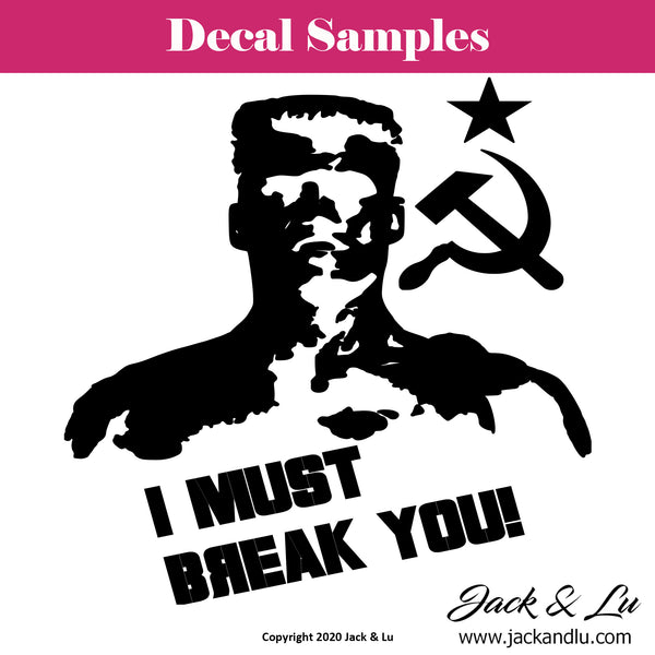 I Must Break You version 2 - Rocky - Ivan Drago Decal - Jack and Lu