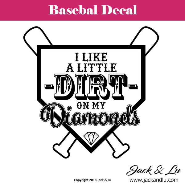 Baseball Decal - I Like A Little DIRT on My Diamonds - Jack and Lu
