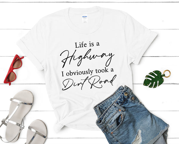 Life is a Highway I obviously took a Dirt Road T-Shirt - Jack and Lu