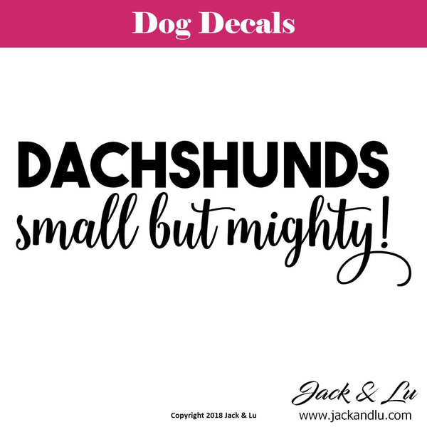 """Dachshunds Small but Mighty"" Dachshund Dog Decal"
