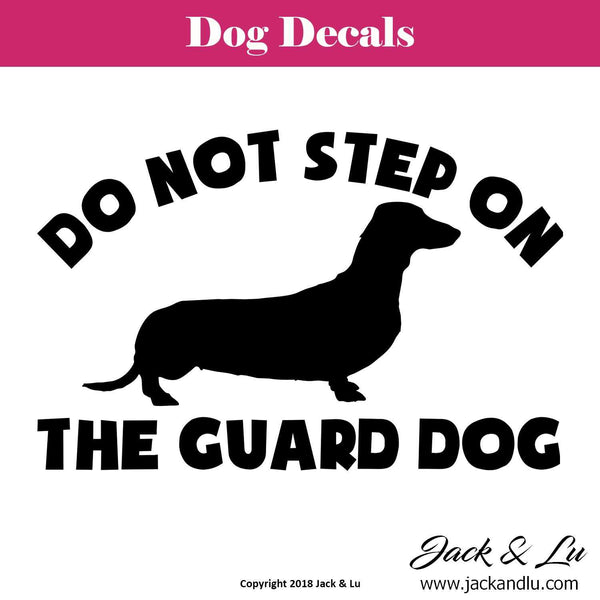 Do Not Step on the Guard Dog - Dachshund Dog Decal - Jack and Lu