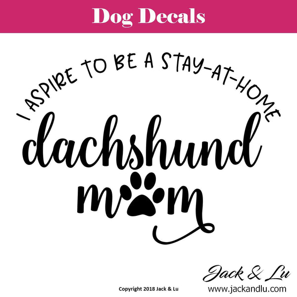 """I Aspire to Be a Stay at Home Dachshund Mom"" Dachshund Dog Decal"