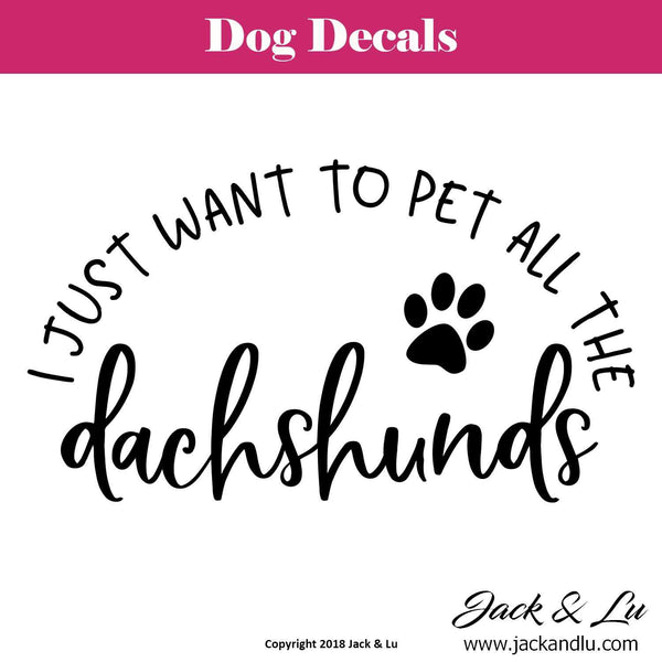 """I Just Want to Pet All the Dachshunds"" Dachshund Dog Decal"