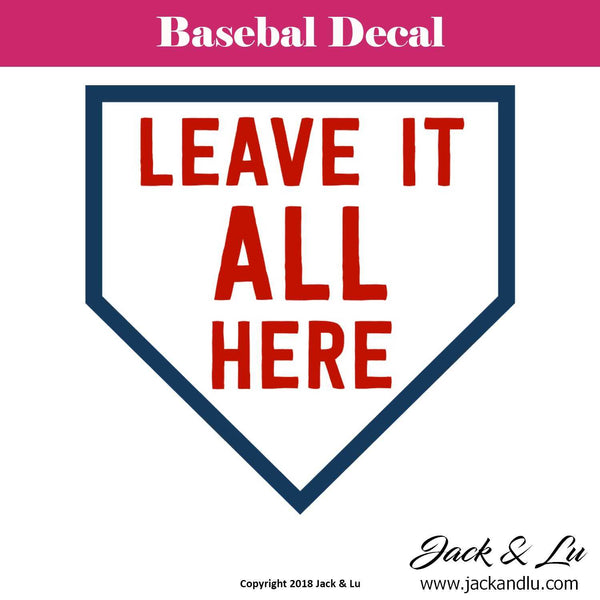 Baseball Decal - Leave It All Here - Jack and Lu