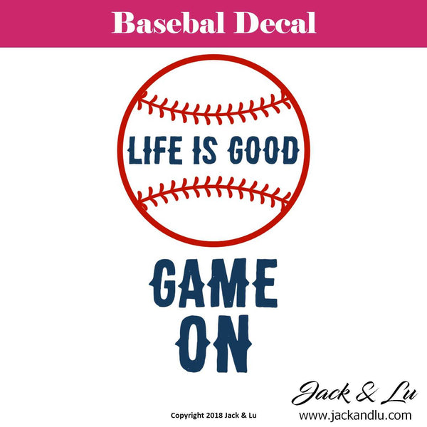 Baseball Decal - Life is Good Game On - Jack and Lu