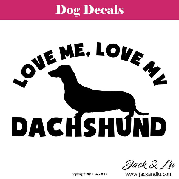 Love Me, Love My Dachshund - Dachshund Dog Decal - Jack and Lu