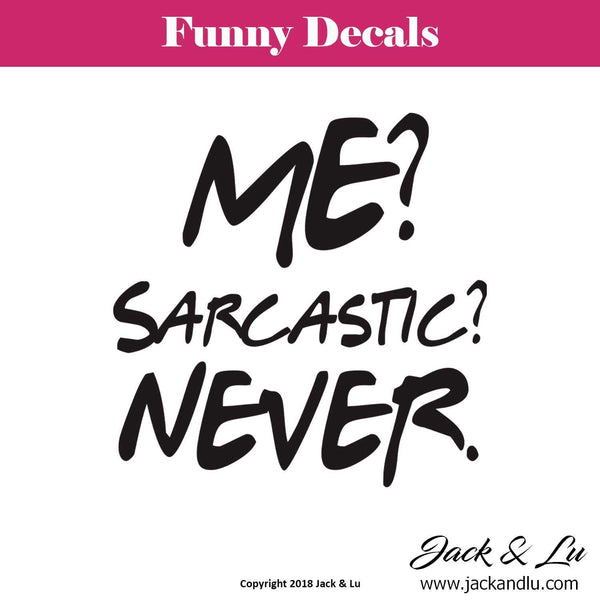 Me? Sarcastic? Never. Funny Decal - Jack and Lu