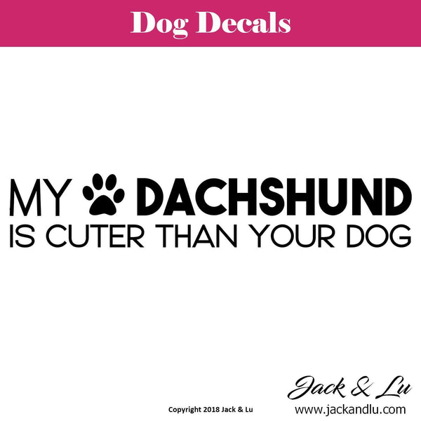 My Dachshund is Cuter than Your Dog - Dachshund Dog Decal - Jack and Lu
