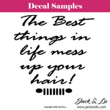 The Best Things in Life Mess Up Your Hair! Jeep Vinyl Adhesive Decal Sticker - Jack and Lu