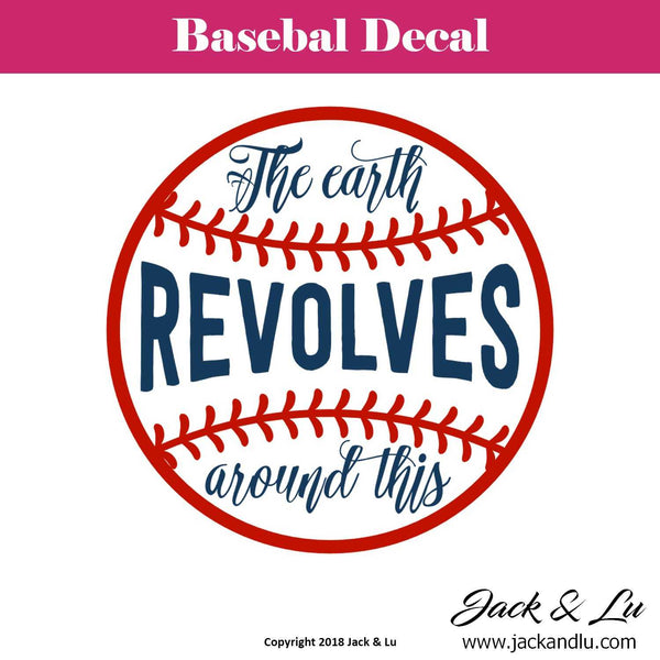 Baseball Decal - The Earth Revolves Around This - Jack and Lu