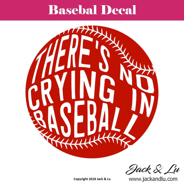 Baseball Decal - There's No Crying in Baseball - Jack and Lu