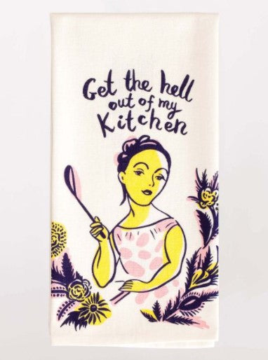 GET THE HELL OUT OF MY KITCHEN DISH TOWEL - Jack and Lu