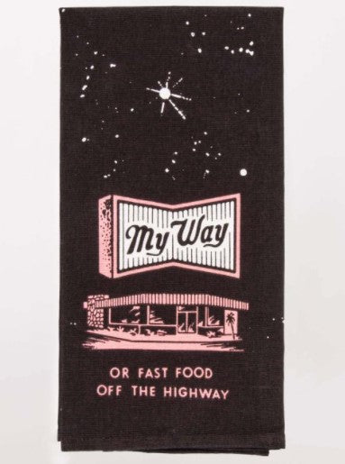 MY WAY OR FAST FOOD OFF THE HIGHWAY DISH TOWEL - Jack and Lu