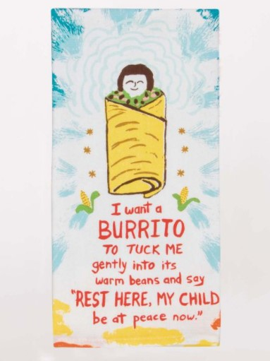 I WANT A BURRITO TO TUCK ME IN GENTLY INTO ITS WARM BEANS... DISH TOWEL - Jack and Lu