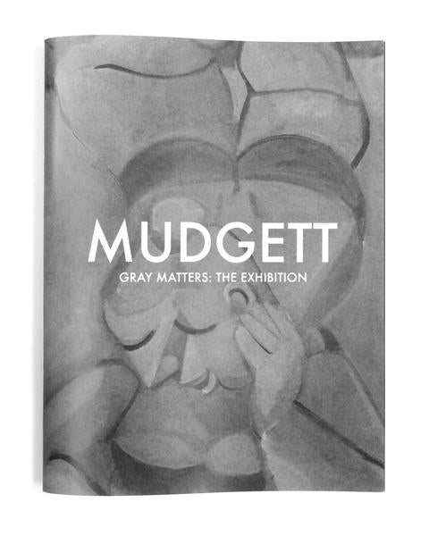 MUDGETT  - GRAY MATTERS: THE EXHIBITION BOOK