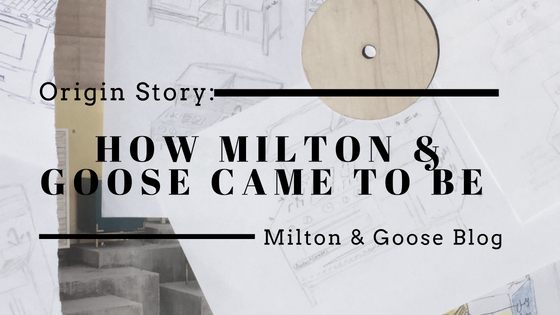 How Milton & Goose Came To Be