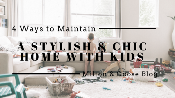 4 Ways to Maintain a Stylish and Chic Home with Kids