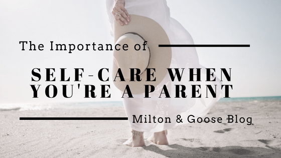 The importance of self-care when you're a mom_milton and goose blog