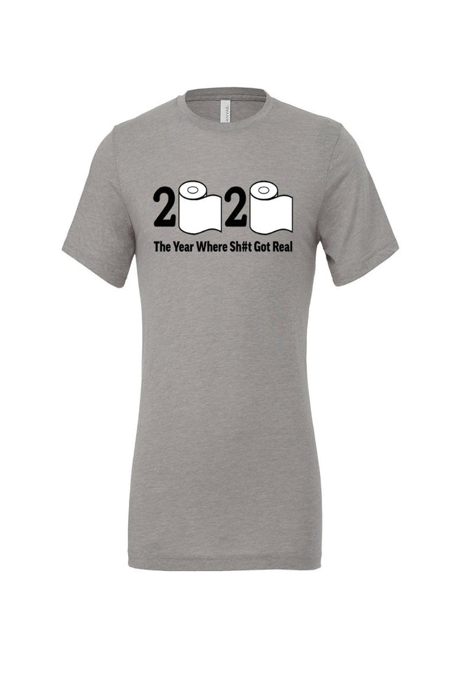 2020 The Year Where Sh#t Got Real T-Shirt - Grey