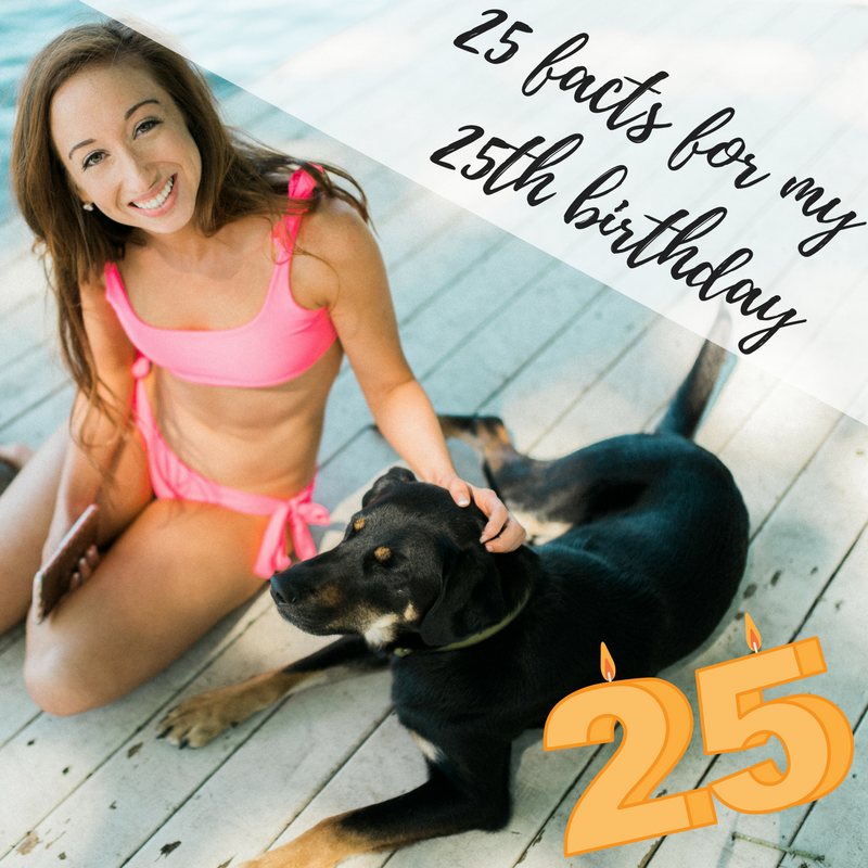 25 Facts for my 25th Birthday