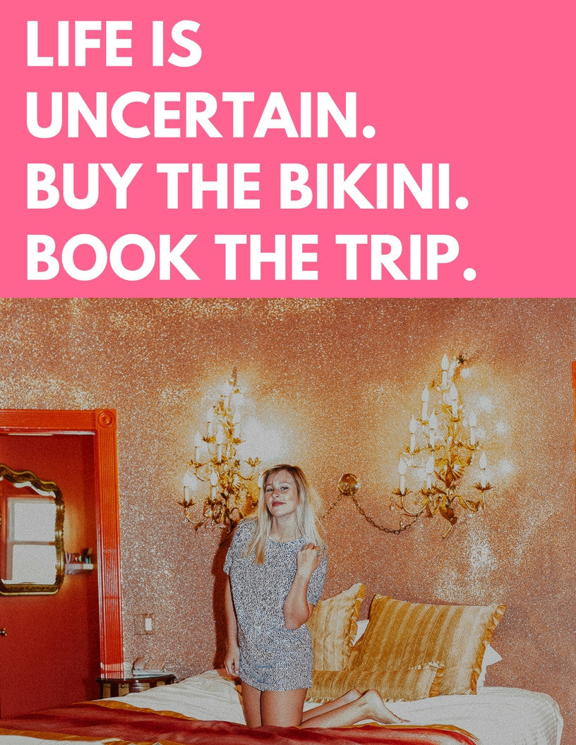 life is uncertain buy the bikini and book the trip