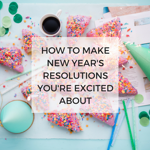 how to make new years resolutions you're excited about