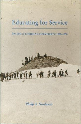 EDUCATING FOR SERVICE:  PACIFIC LUTHERAN UNIVERSITY 1890-1990 - Hardcover