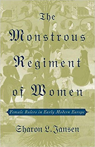 S.L. Jansen - THE MONSTROUS REGIMENT OF WOMEN: FEMALE RULERS IN EARLY MODERN EUROPE - Hardcover