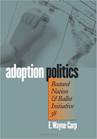 E.W. Carp - ADOPTION POLITICS: BASTARD NATION AND BALLOT INITIATIVE 58