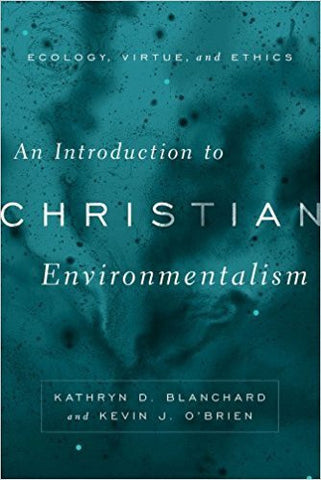 K. J. O'Brien - AN INTRODUCTION TO CHRISTIAN ENVIRONMENTALISM: ECOLOGY, VIRTUE, AND ETHICS - Paperback