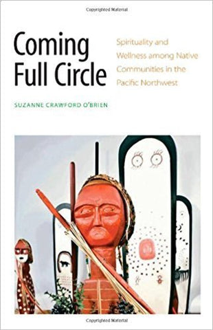 S.J. Crawford O'Brien - COMING FULL CIRCLE: SPIRITUALITY AND WELLNESS AMONG NATIVE COMMUNITIES IN THE PACIFIC NORTHWEST - Hardcover