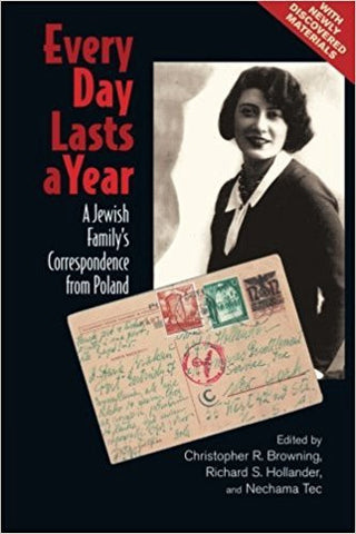C.R. Browning - EVERY DAY LASTS A YEAR:  A JEWISH FAMILY'S CORRESPONDENCE FROM POLAND - Paperback