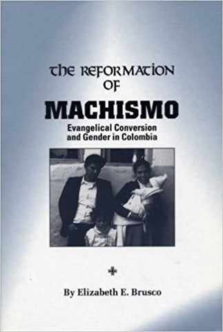 THE REFORMATION OF MACHISMO:  EVANGELICAL CONVERSION AND GENDER IN COLUMBIA - Paperback