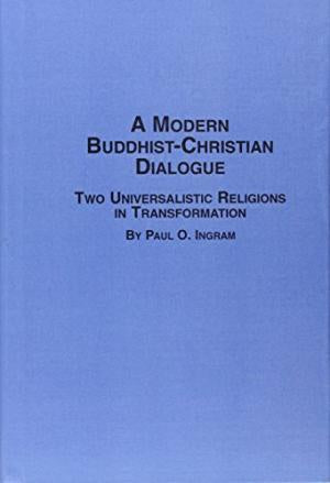 P.O. Ingram - THE MODERN BUDDHIST-CHRISTIAN DIALOGUE: TWO UNIVERSALISTIC RELIGIONS IN TRANSFORMATION - Hardcover